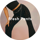 FRESH PANTS